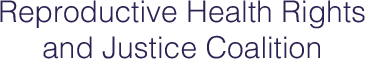 Reproductive Health Rights and Justice Coalition